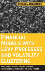 Financial Models with Levy Processes and Volatility Clustering : Frank J. Fabozzi Series - Svetlozar T. Rachev