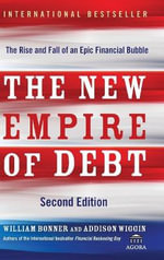 The New Empire of Debt, Second Edition : The Rise and Fall of an Epic Financial Bubble - Will Bonner