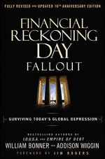 Financial Reckoning Day Fallout, Second Edition : Surviving Today's Global Depression - Addison Wiggin