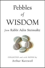 Pebbles of Wisdom from Rabbi Adin Steinsaltz : Collected and with Notes by Arthur Kurzweil - Rabbi Adin Steinsaltz