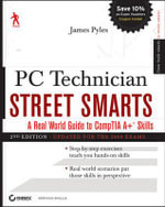 PC Technician Street Smarts : A Real World Guide to CompTIA A+ Skills Updated for the 2009 Exam - James Pyles