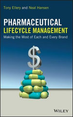 Pharmaceutical Lifecycle Management : Making the Most of Each and Every Brand - Tony Ellery