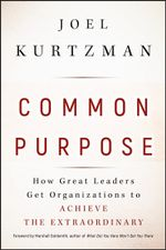 Common Purpose : How Great Leaders Get Organizations to Achieve the Extraordinary - Joel Kurtzman