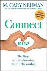 Connect to Love : The Keys to Transforming Your Relationship - M. Gary Neuman
