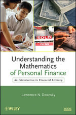 Understanding the Mathematics of Personal Finance : An Introduction to Financial Literacy - Lawrence N. Dworsky