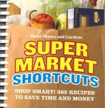 Supermarket Shortcuts : Shop Smart! 365 Recipes to Save Time and Money