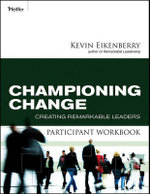 Championing Change Participant Workbook : Creating Remarkable Leaders - Kevin Eikenberry