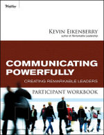 Communicating Powerfully Participant Workbook : Creating Remarkable Leaders - Kevin Eikenberry