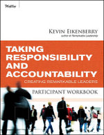 Taking Responsibility and Accountability Participant Workbook : Creating Remarkable Leaders - Kevin Eikenberry