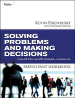 Solving Problems and Making Decisions Participant Workbook : Creating Remarkable Leaders - Kevin Eikenberry