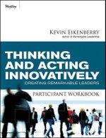 Thinking and Acting Innovatively Participant Workbook : Creating Remarkable Leaders - Kevin Eikenberry