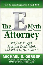 The E-Myth For Attorney : Why Most Legal Practices Don't Work And What To Do About It : Why Most Legal Practices Don't Work and What to Do About It - Michael E. Gerber