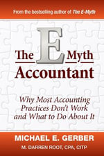The E-myth Accountant : Why Most Accounting Practices Don't Work and What to Do About It  - Michael E. Gerber