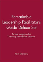 Remarkable Leadership Facilitator's Guide Deluxe Set : Twelve Programs for Creating Remarkable Leaders - Kevin Eikenberry