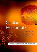 Cardiac Rehabilitation : A Workbook for Use with Group Programmes - Julian Bath