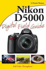 Nikon D5000 Digital Field Guide : Digital Field Guide - J. Dennis Thomas