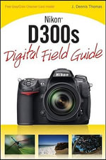 Nikon D300s Digital Field Guide : Digital Field Guide - J. Dennis Thomas