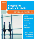Bridging The Leadership Divide : Building High-performance Leadership Relationships Across Generations Participant Workbook - Ron A. Carucci