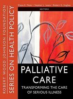 Palliative Care : Transforming the Care of Serious Illness