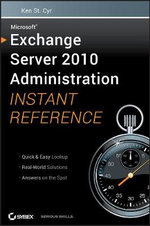 Microsoft Exchange Server 2010 Administration Instant Reference - Ken St. Cyr