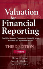Valuation for Financial Reporting : Fair Value, Business Combinations, Intangible Assets, Goodwill and Impairment Analysis - Michael J. Mard