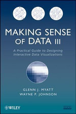 Making Sense of Data III : A Practical Guide to Designing Interactive Data Visualizations - Glenn J. Myatt