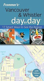Frommer's Vancouver and Whistler Day by Day : Frommer's City Day By Day Guides - Matt Hannafin