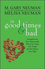 In Good Times and Bad : Strengthening Your Relationship When the Going Gets Tough and the Money Gets Tight - M.Gary Neuman