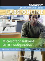 Exam 70-667 : Microsoft Office SharePoint 2010 Configuration - MOAC