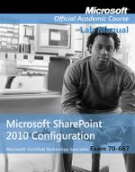 Exam 70-667 Microsoft Office SharePoint 2010 Configuration Lab Manual : Microsoft Office Sharepoint 2010 Configuration - MOAC
