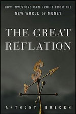 The Great Reflation : How Investors Can Profit from the New World of Money - J. Anthony Boeckh