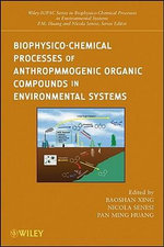 Biophysico-Chemical Processes of Anthropogenic Organic Compounds in Environmental Systems : Wiley Series Sponsored by IUPAC in Biophysico-Chemical Processes in