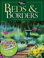 Beds and Borders : More Than 90 Plant-by-number Gardens You Can Grow - Better Homes & Gardens