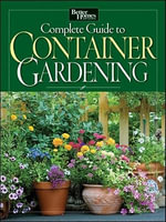 Complete Guide to Container Gardening : Design Ideas for Rooftops, Balconies, Terraces, an... - Better Homes & Gardens