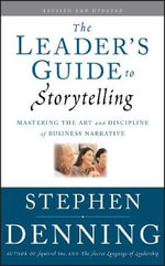 The Leader's Guide to Storytelling : Mastering the Art and Discipline of Business Narrative - Stephen Denning
