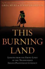 This Burning Land : Lessons from the Front Lines of the Transformed Israeli-Palestinian Conflict  - Greg Myre