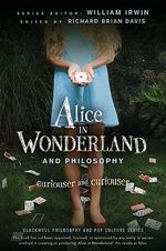 Alice In Wonderland and Philosophy : Curiouser and Curiouser - William Irwin