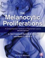 The Melanocytic Proliferations : A Comprehensive Textbook of Pigmented Lesions - Cynthia M. Magro