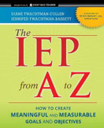The IEP from A to Z : How to Create Meaningful and Measurable Goals and Objectives - Diane Twachtman-Cullen