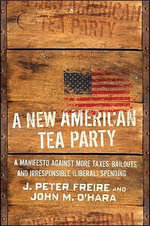 A New American Tea Party : The Counterrevolution Against Bailouts, Handouts, Reckless Spending, and More Taxes - John M. O'Hara