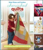 Cherished Quilts for Babies and Kids : From Baby and Kid Projects to High School Graduation Gifts - Better Homes & Gardens