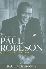 The Undiscovered Paul Robeson : Quest for Freedom, 1939 - 1976 - Paul Robeson