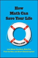 How Math Can Save Your Life : (And Make You Rich, Help You Find the One, and Avert Catastrophes) - James D., Jr. Stein
