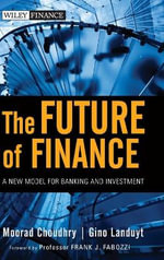 The Future of Finance : A New Model for Banking and Investment - Moorad Choudhry
