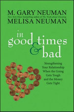 In Good Times and Bad : Strengthening Your Relationship When the Going Gets Tough and the Money Gets Tight - M. Gary Neuman