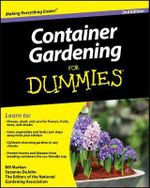 Container Gardening For Dummies, 2nd Edition : Growing Fruits and Vegetables in Pots - Bill Marken