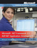 Microsoft .NET Framework 3.5, ASP.NET Application Development Package : Exam 70-562 - MOAC (Microsoft Official Academic Course)