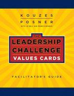 The Leadership Challenge Values Cards Facilitator's Guide Set : J-B Leadership Challenge: Kouzes/Posner - James M. Kouzes