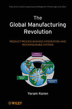 The Global Manufacturing Revolution : Product-Process-Business Integration and Reconfigurable Systems - Yoram Koren