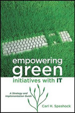 Empowering Green Initiatives with IT : A Strategy and Implementation Guide - Carl H. Speshock